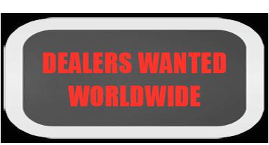 DEALERS WANTED WORLDWIDE